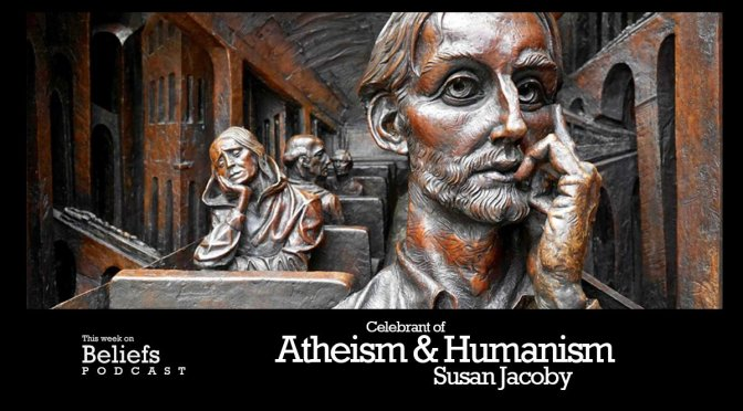 Listen: Beliefs Podcast with Susan Jacoby